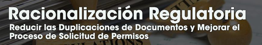 Racionalización Regulatoria. Reducir las Duplicaciones de Documentos y Mejorar el Proceso de Concesión de Permisos