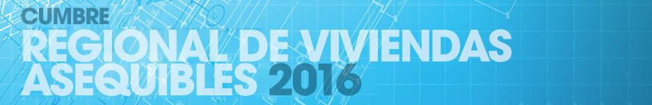 Cumbre Regional de Viviendas Asequibles 2016